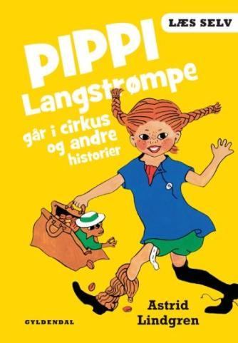 Astrid Lindgren: Pippi Langstrømpe går i cirkus og andre historier